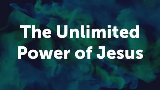 The Unlimited Power of Jesus