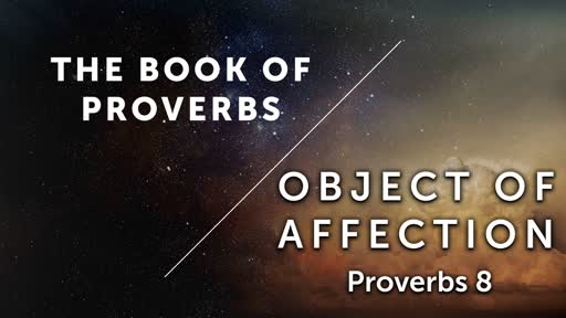 Object of Affection - Proverbs 8