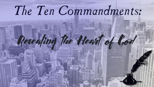 The Ten Commandments: Revealing the Heart of God