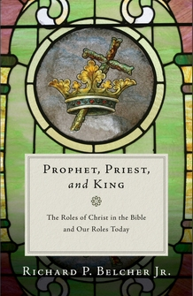 Prophet, Priest, and King: The Roles of Christ in the Bible and Our Roles Today