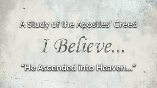 Sunday, April 7 - PM - Jack Caron - The Apostles' Creed - He Ascended into Heaven...""