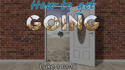 Luke 10:1-16 - How to Get Going