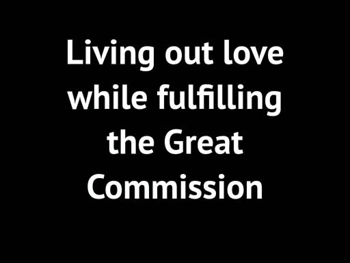 1 Corinthians 13 Living Out Love while fulfilling the Great Commission