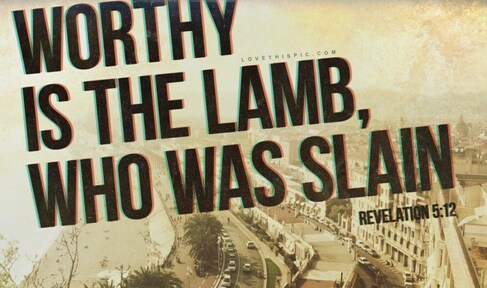 Worthy is the Lamb: Blessed Is the One Who Reads This Prophecy