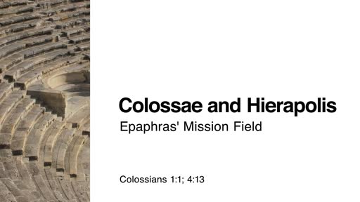 Colossae and Hierapolis: Epaphras' Mission Field