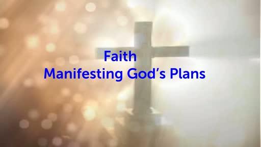 Faith - Manifesting God's Plans