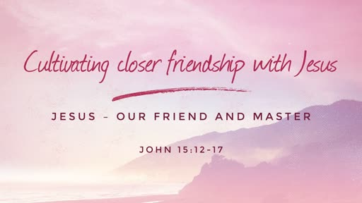 Cultivating closer friendship with Jesus