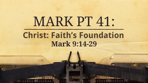 Mark Pt 41: Christ: Faith's Foundation