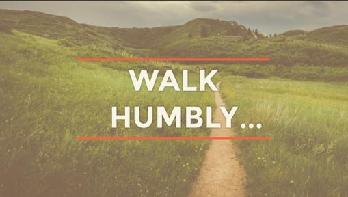 04/14/2019 - Walk Humbly...