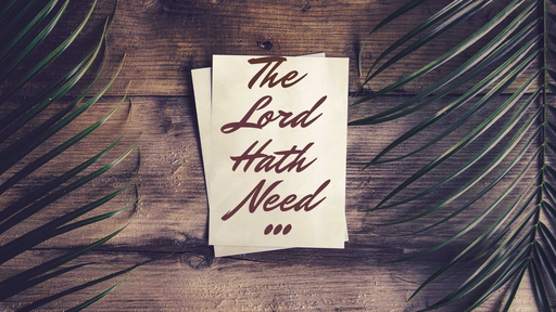 The Lord Hath Need...