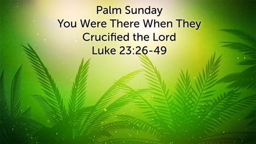 April 14, 2019 - You were there when they crucified the Lord