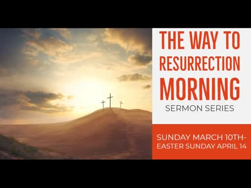 April 14, 2019 AM  -  The Way to Resurrection Morning