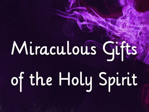 Miraculous Gifts of the Spirit