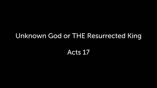 Unknown God or THE Resurrected King