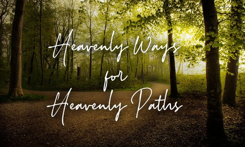 Heavenly Ways for Heavenly Paths: April 14