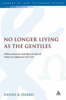 No Longer Living as the Gentiles: Differentiation And Shared Ethical Values In Ephesians 4:17-6:9