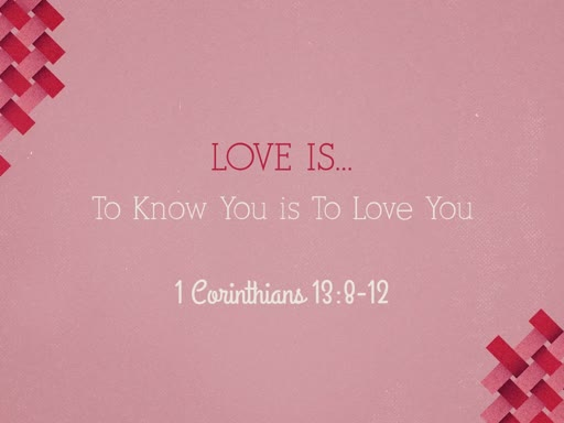 Love is... To Know You is To Love You