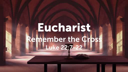 Eucharist - Remember the Cross