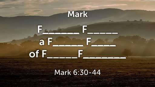 Faithfully Feeding a Fervent Flock of Fanatic Followers - Mark 6:30-44