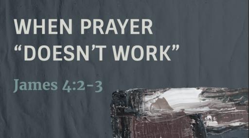 "350 - When Prayer ""Doesn't Work"""