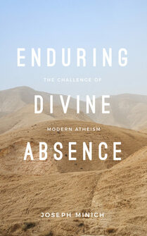 Enduring Divine Absence: The Challenge of Modern Atheism