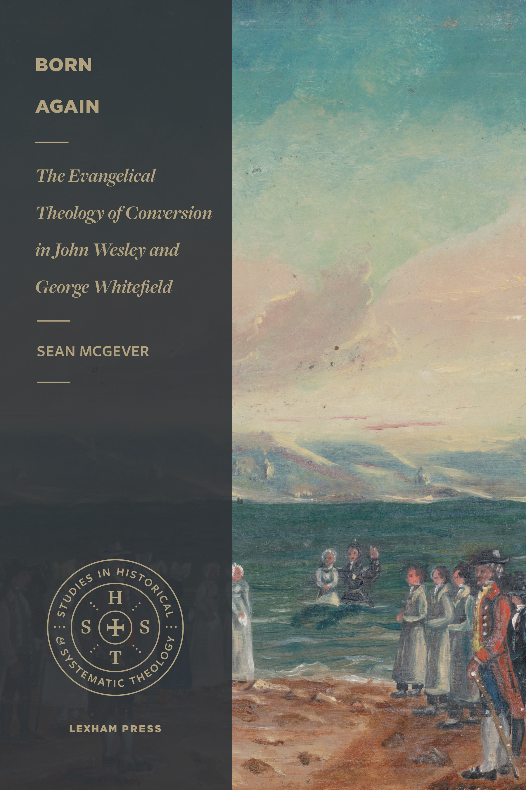 Born Again: The Evangelical Theology of Conversion in John Wesley and George Whitefield