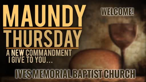 Thursday Evening April 18: Maundy Thursday
