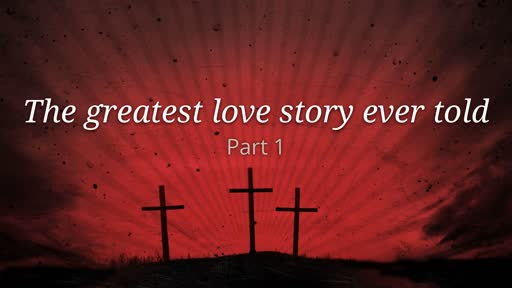 The greatest love story ever told - Good Friday 2019
