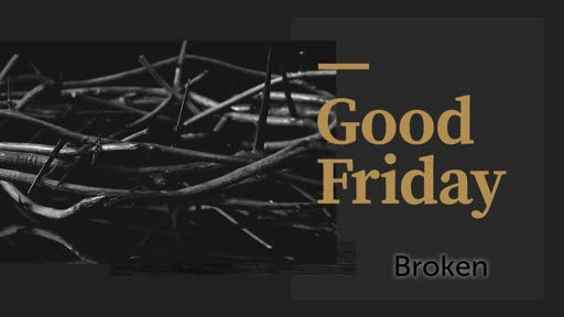 Good Friday - Broken