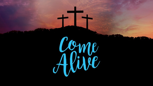Come Alive - Good Friday