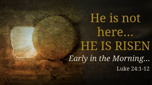 He is not here...HE IS RISEN!