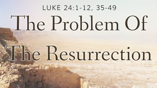 The Problem of the Resurrection