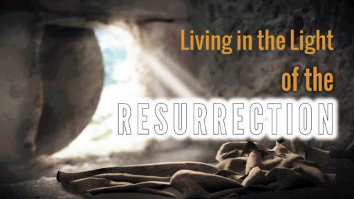 Living in the Light of the Resurrection