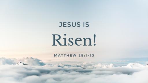 Jesus is Risen - 04.21.19 AM