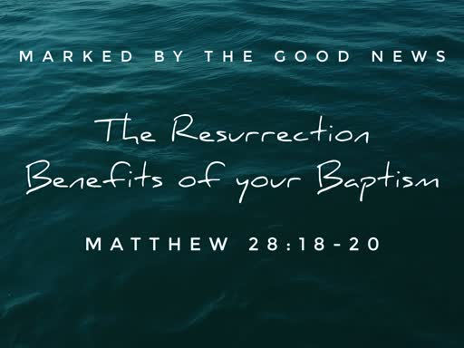 The Resurrection Benefits of Your Baptism