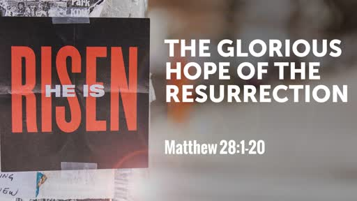 The Glorious Hope of The Resurrection