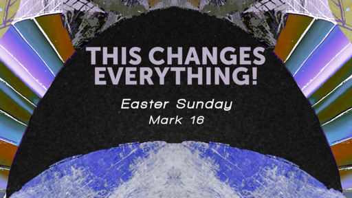 This changes everything - Easter Sunday