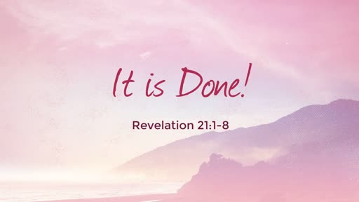 Revelation 21:1-8 // It Is Done
