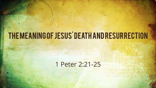 The Meaning of Jesus' Death and Resurrection
