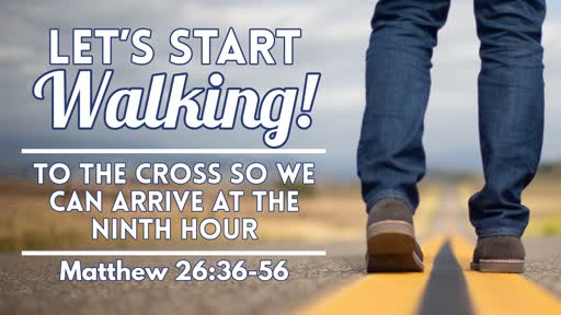To The Cross So We Can Arrive At The Ninth Hour - April 21, 2019