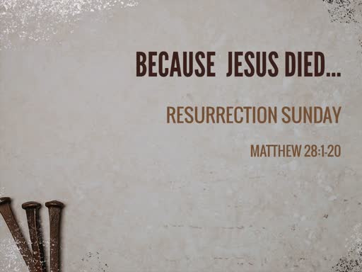Because Jesus Died, Rose, and Lives
