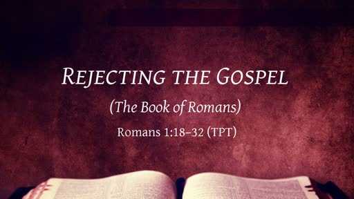 Rejecting the Gospel  The Book of Romans