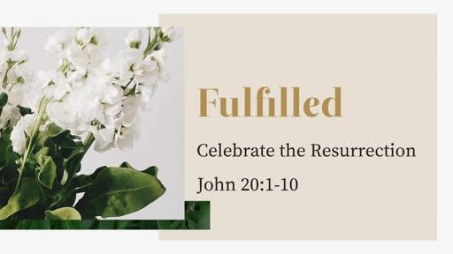 """Easter - """"Fulfilled"""" - John 20:1-10"""