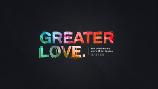 Greater Love – God's Love For Us