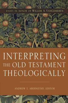 Andrew T. Abernathy, Interpreting the Old Testament Theologically: Essays in Honor of Willem A. VanGemeren, Zondervan, 2018, 352 pp.