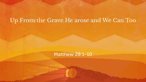 Up From the Grave He arose and We Can Too