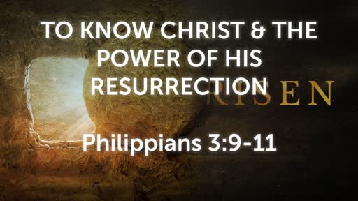 To Know the Christ and the Power of His Resurrection