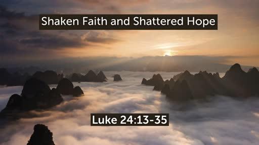 Shaken Faith and Shattered Hope (Luke 24:13-35)