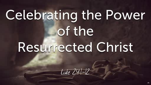 Celebrating the Power of the Resurrected Christ