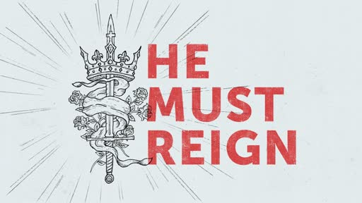 He Must Reign